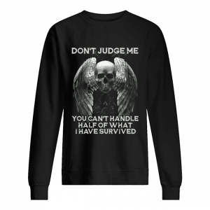 Skull Wings Don't Judge Me You Can't Handle Half Of What I Have Survived  Unisex Sweatshirt